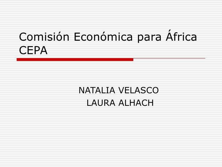Comisión Económica para África CEPA NATALIA VELASCO  LAURA ALHACH