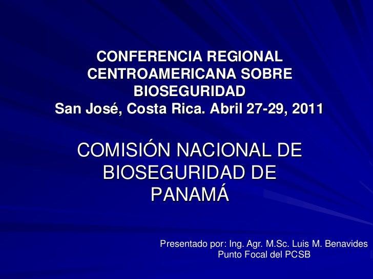 CONFERENCIA REGIONAL    CENTROAMERICANA SOBRE           BIOSEGURIDADSan José, Costa Rica. Abril 27-29, 2011   COMISIÓN NAC...
