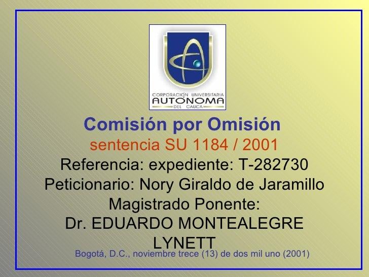 Comisión por Omisión   sentencia SU 1184 / 2001 Referencia: expediente: T-282730 Peticionario: Nory Giraldo de Jaramillo M...