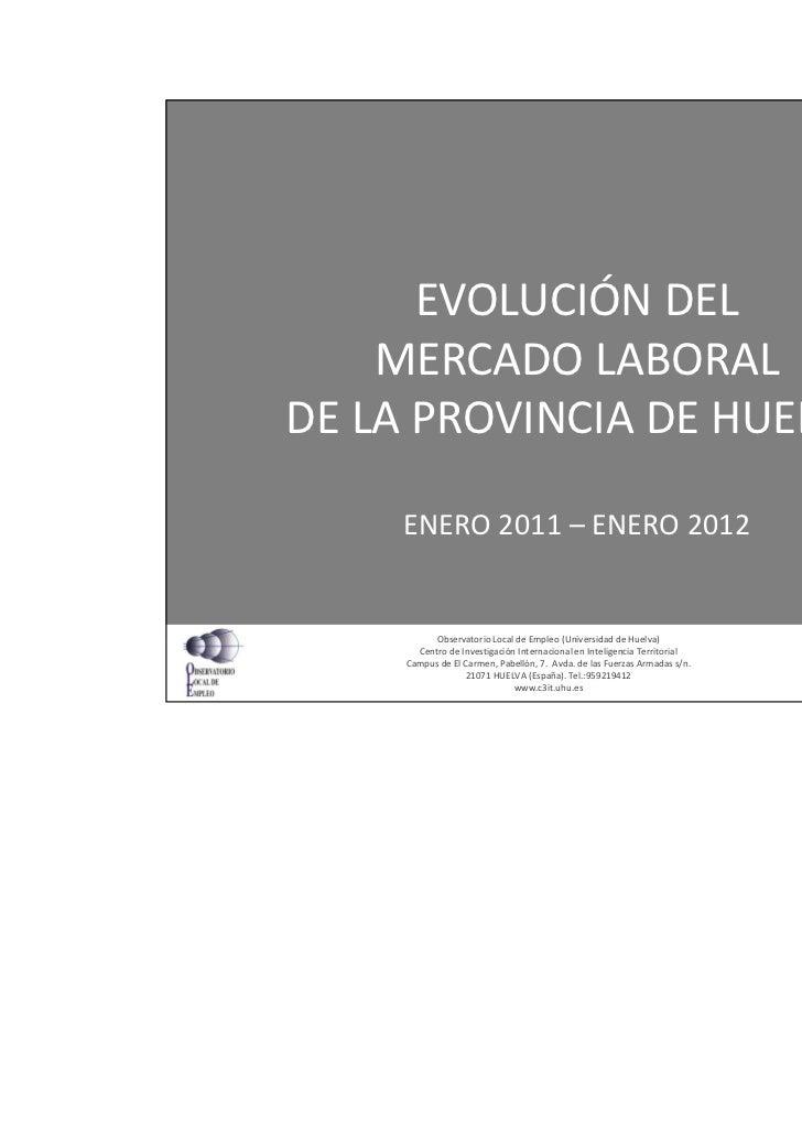 10/02/2012      EVOLUCIÓN DEL    MERCADO LABORALDE LA PROVINCIA DE HUELVA     ENERO 2011 – ENERO 2012           Observator...