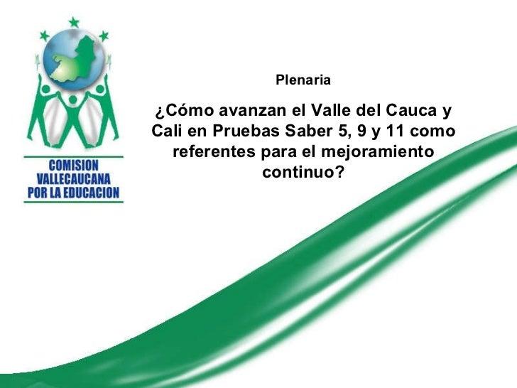 Plenaria ¿Cómo avanzan el Valle del Cauca y Cali en Pruebas Saber 5, 9 y 11 como referentes para el mejoramiento continuo?