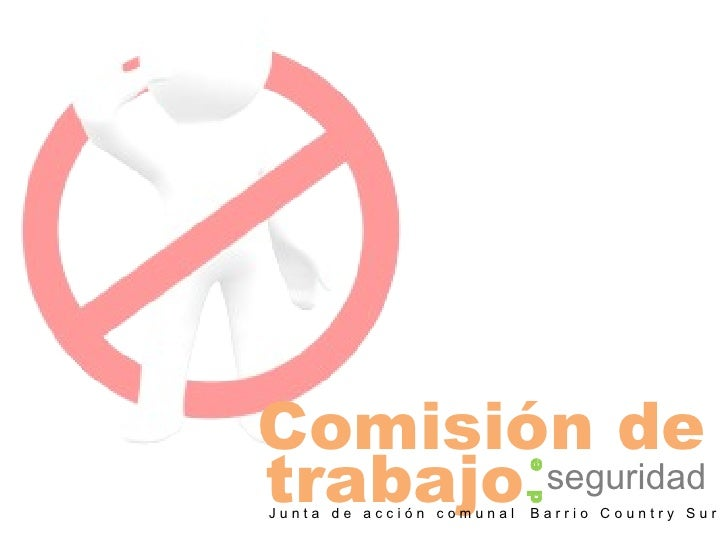 Comisión de seguridad d  e trabajo J u n t a  d e  a c c i ó n  c o m u n a l  B a r r i o  C o u n t r y  S u r