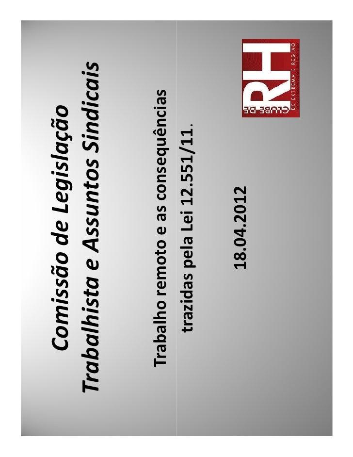 Comissão de LegislaçãoTrabalhista e Assuntos Sindicais  Trabalho remoto e as consequências      trazidas pela Lei 12.551/1...