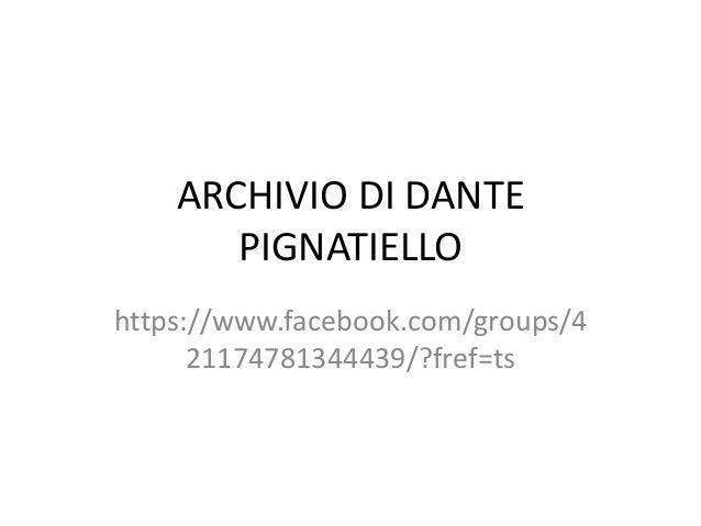 ARCHIVIO DI DANTE PIGNATIELLO https://www.facebook.com/groups/4 21174781344439/?fref=ts