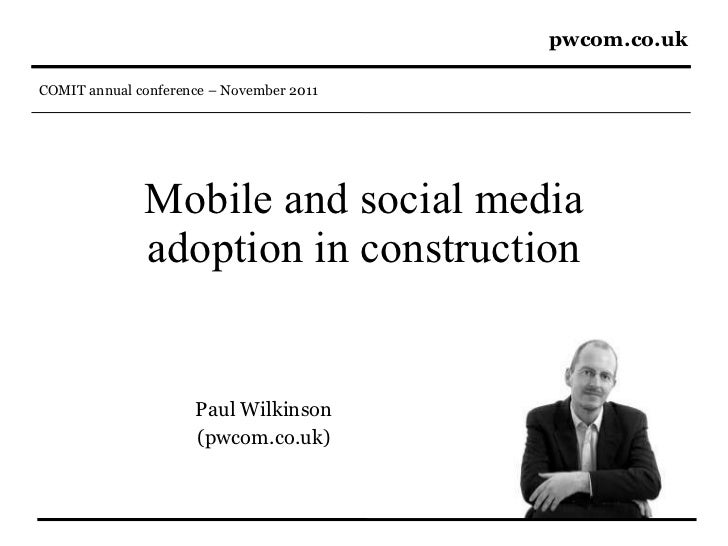 Mobile and social media adoption in construction Paul Wilkinson (pwcom.co.uk)