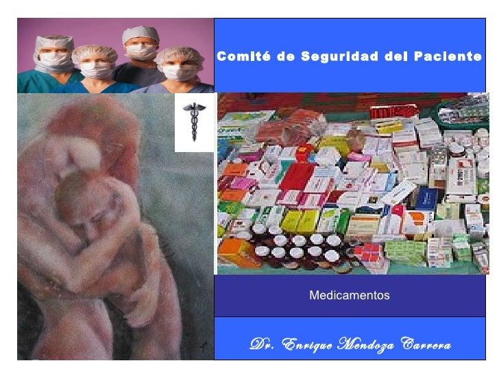 Comité de Seguridad del Paciente           Medicamentos   Dr. Enrique Mendoza Carrera