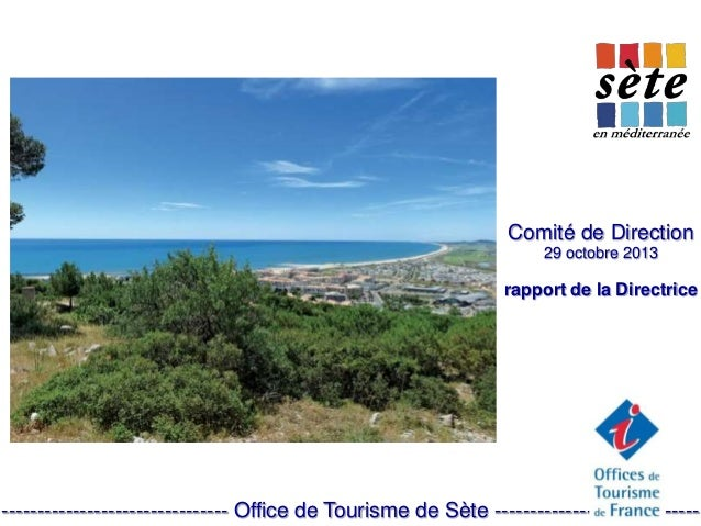 Comité de Direction 29 octobre 2013 rapport de la Directrice -------------------------------- Office de Tourisme de Sète -...