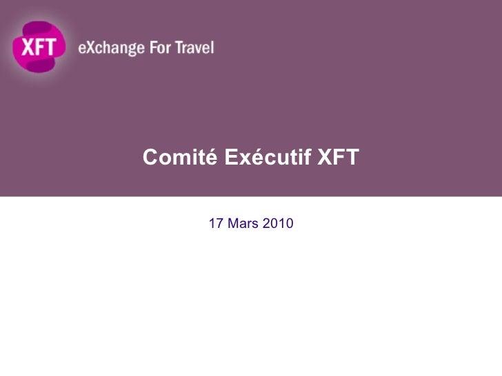 Comité Exécutif XFT 17 Mars 2010