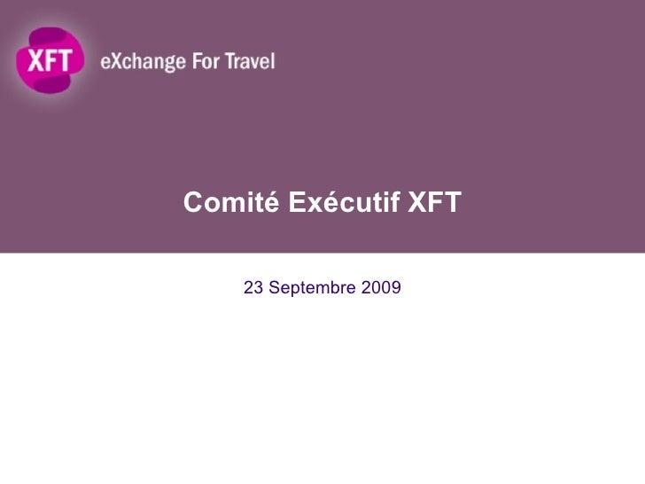 Comité Exécutif XFT 23 Septembre 2009