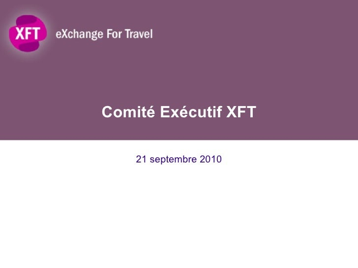 Comité executif   xft - 2010-09-21 - présentation