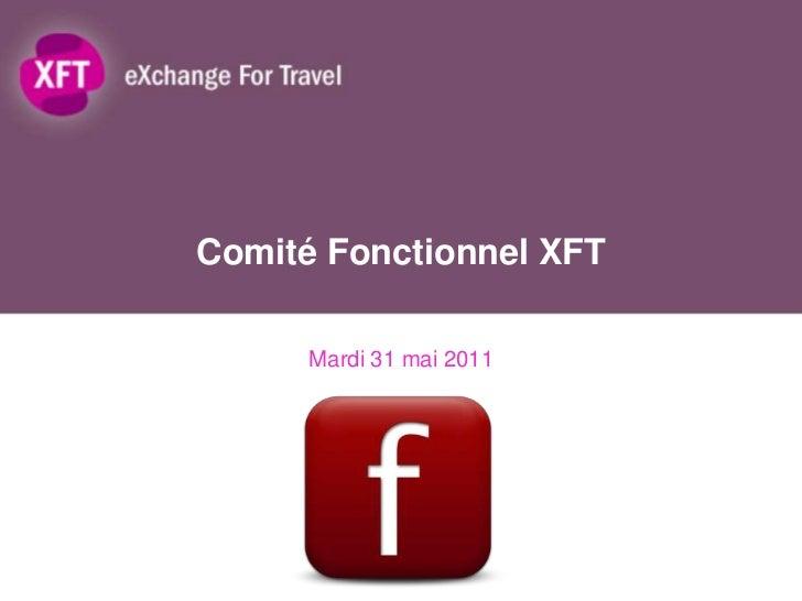Comité Fonctionnel XFT<br />Mardi 31 mai 2011<br />