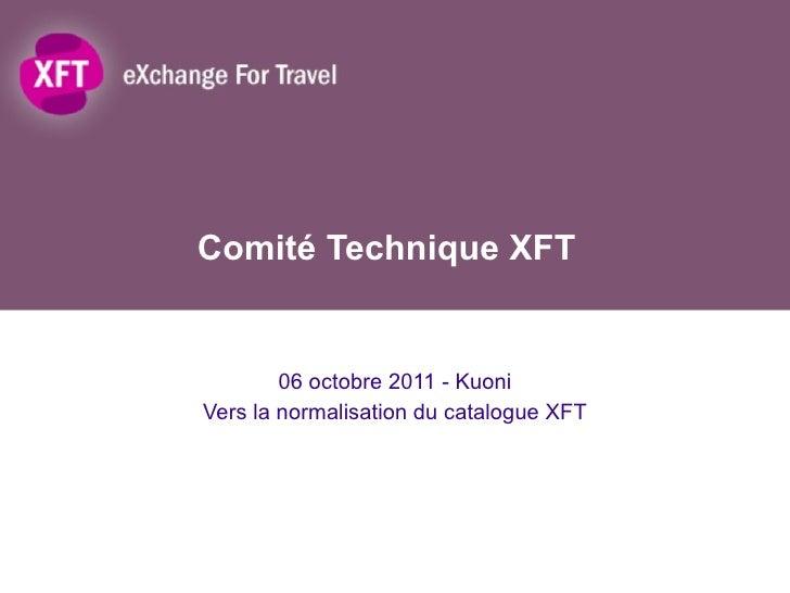 Comité Technique XFT 06 octobre 2011 - Kuoni Vers la normalisation du catalogue XFT