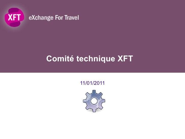 Comité technique XFT 11/01/2011