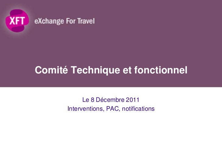 Comité Technique et fonctionnel            Le 8 Décembre 2011      Interventions, PAC, notifications