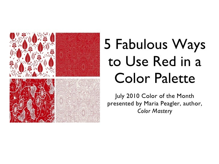5 Fabulous Ways to Use Red in a Color Palette July 2010 Color of the Month presented by Maria Peagler, author,  Color Mast...