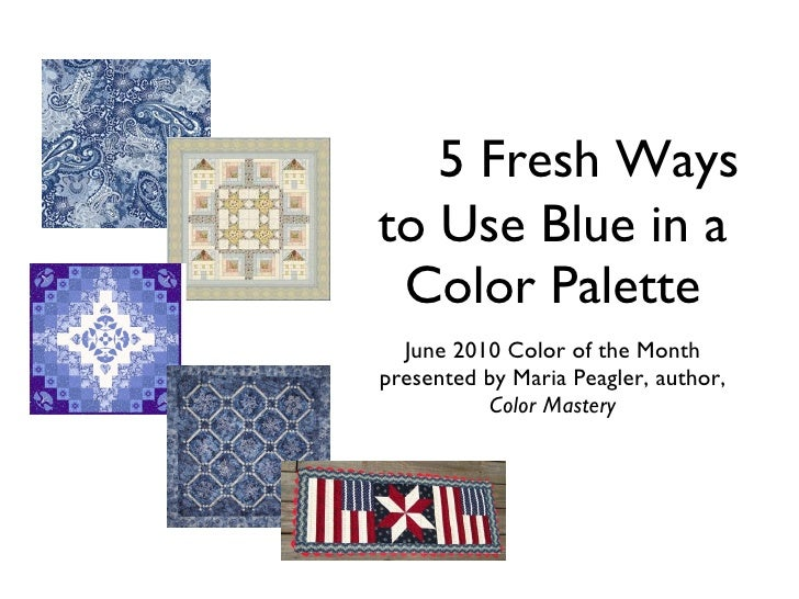 5 Fresh Ways to Use Blue in a Color Palette June 2010 Color of the Month presented by Maria Peagler, author,  Color Mastery