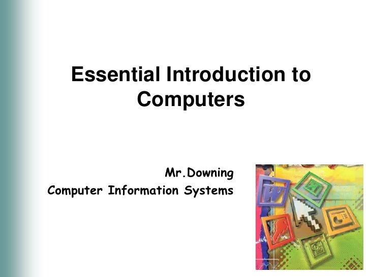 Essential Introduction to Computers<br />Mr.Downing<br />Computer Information Systems<br />