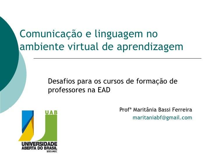 Comunicação e linguagem no ambiente virtual de aprendizagem Desafios para os cursos de formação de professores na EAD Prof...