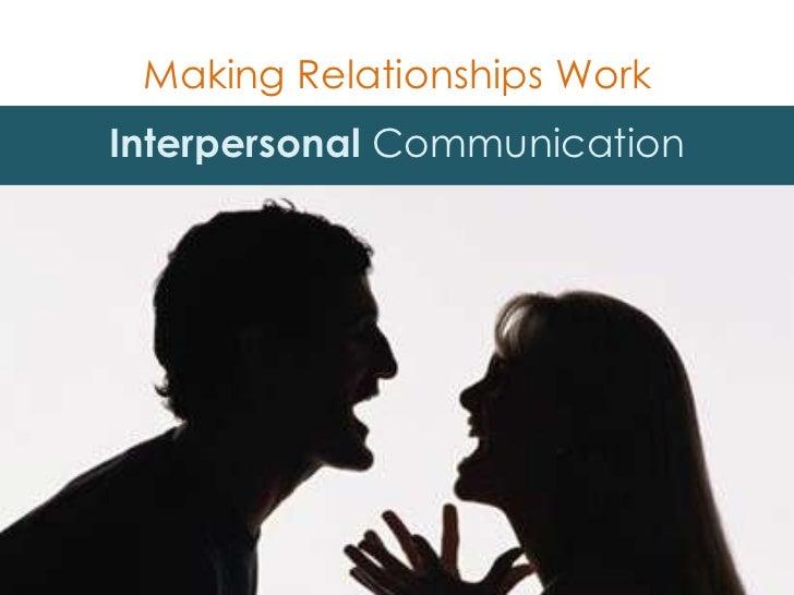 Making Relationships Work<br />Interpersonal Communication<br />