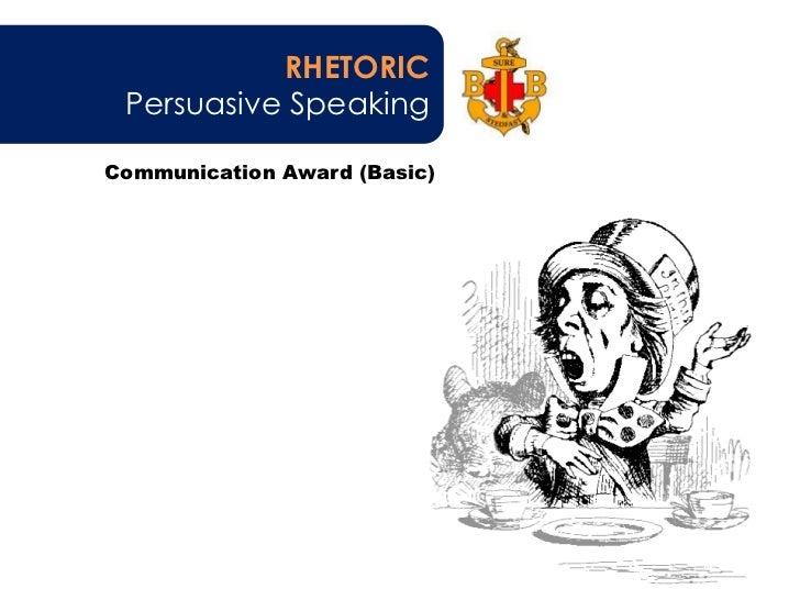 RHETORIC<br />Persuasive Speaking<br />Communication Award (Basic)<br />