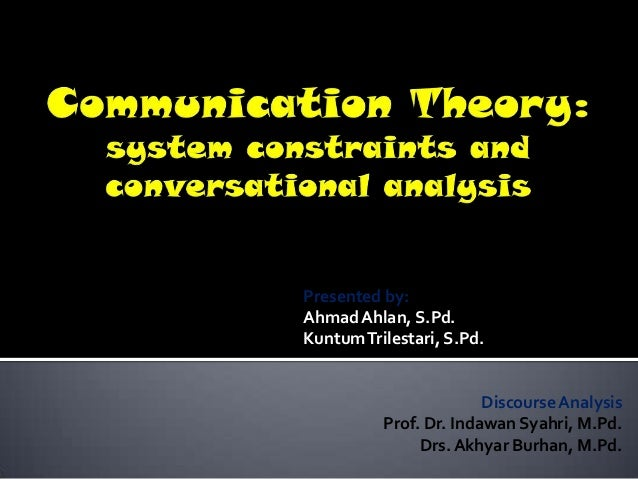 Presented by:Ahmad Ahlan, S.Pd.Kuntum Trilestari, S.Pd.                        Discourse Analysis          Prof. Dr. Indaw...