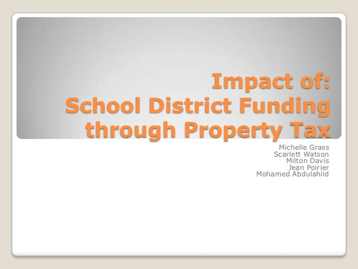 Impact of:School District Funding through Property Tax                     Michelle Grass                    Scarlett Wats...