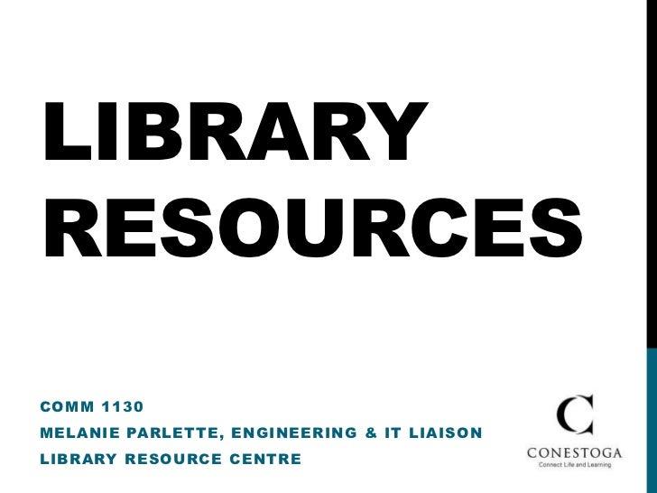 LIBRARYRESOURCESCOMM 1130MELANIE PARLETTE, ENGINEERING & IT LIAISONLIBRARY RESOURCE CENTRE