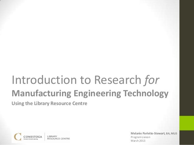 Introduction to Research forManufacturing Engineering TechnologyUsing the Library Resource Centre                         ...