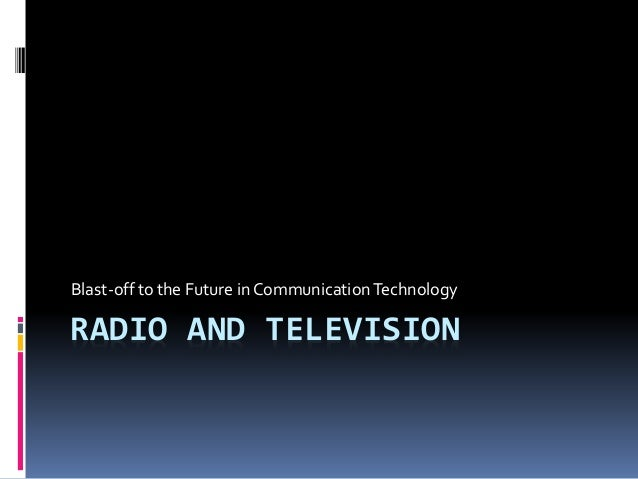 RADIO AND TELEVISION Blast-off to the Future in CommunicationTechnology