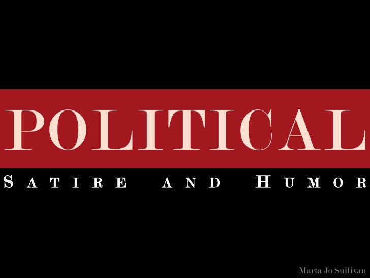 POLITICALS A T I R E   A N D   H U M O R                         Marta Jo Sullivan