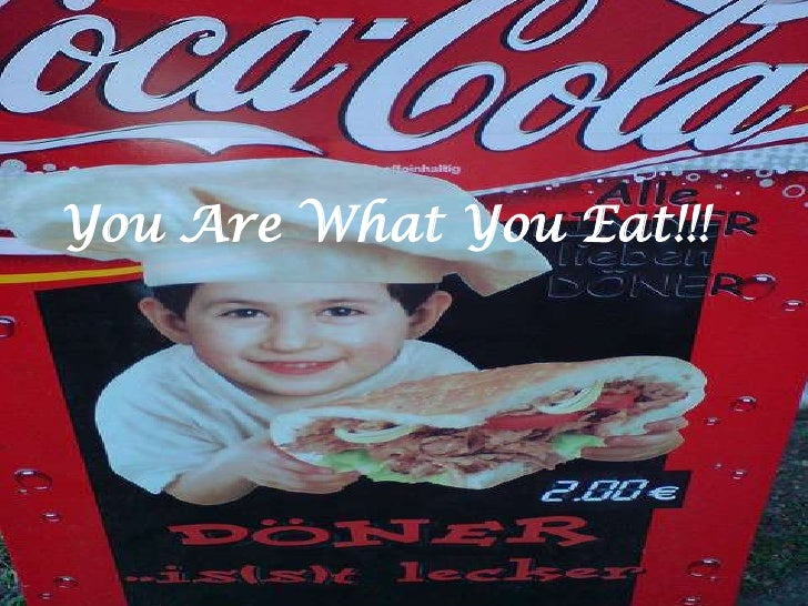 You Are What You Eat!!!