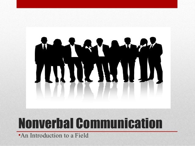 Nonverbal Communication •An Introduction to a Field