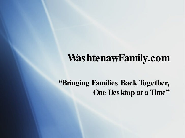 "WashtenawFamily.com "" Bringing Families Back Together, One Desktop at a Time"""
