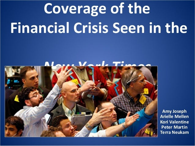 Coverage of the Financial Crisis Seen in the New York Times Amy Joseph Arielle Mellen Kori Valentine Peter Martin Terra Ne...