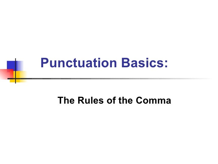 Punctuation Basics:  The Rules of the Comma