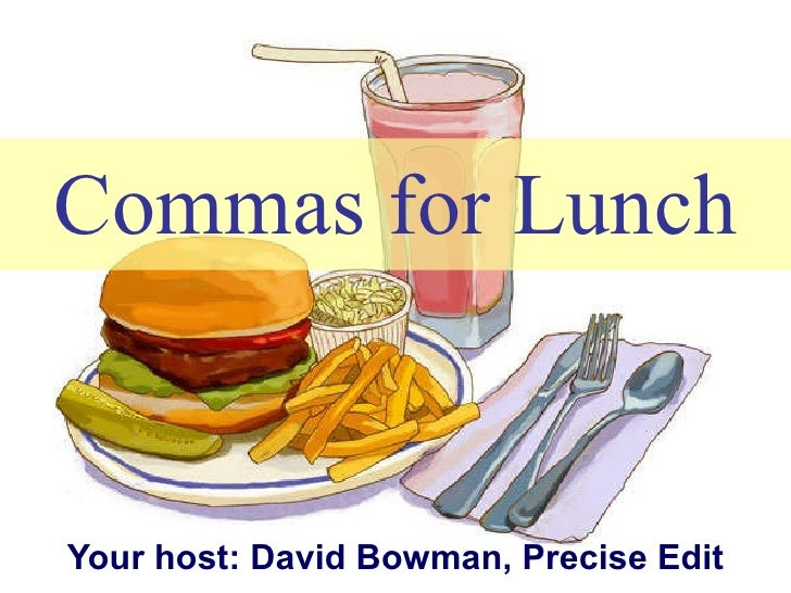 Commas for Lunch Your host: David Bowman, Precise Edit