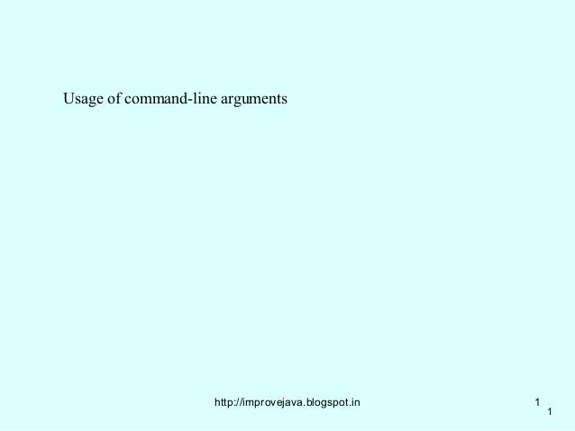 Usage of command-line arguments                    http://improvejava.blogspot.in   1                                     ...