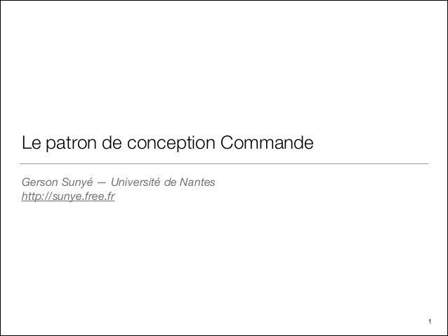 Le patron de conception Commande Gerson Sunyé —Université de Nantes http://sunye.free.fr  1