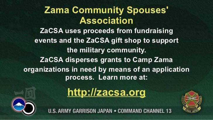 Zama Community Spouses' Association <ul><li>ZaCSA uses proceeds from fundraising </li></ul><ul><li>events and the ZaCSA gi...