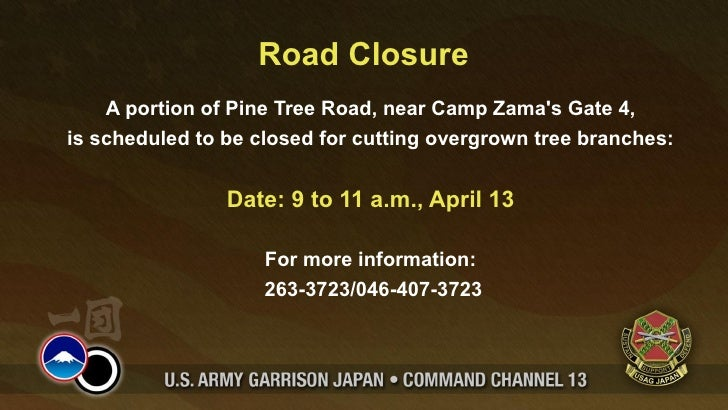 Road Closure    A portion of Pine Tree Road, near Camp Zamas Gate 4,is scheduled to be closed for cutting overgrown tree b...