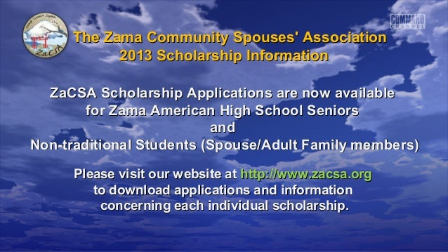 The Zama Community Spouses Association           2013 Scholarship Information  ZaCSA Scholarship Applications are now avai...