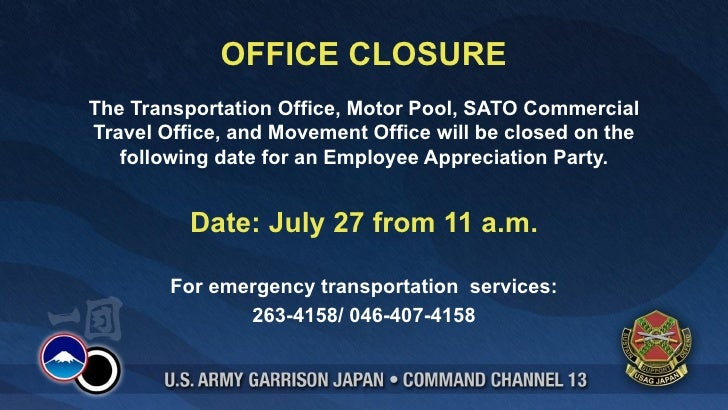 OFFICE CLOSUREThe Transportation Office, Motor Pool, SATO CommercialTravel Office, and Movement Office will be closed on t...