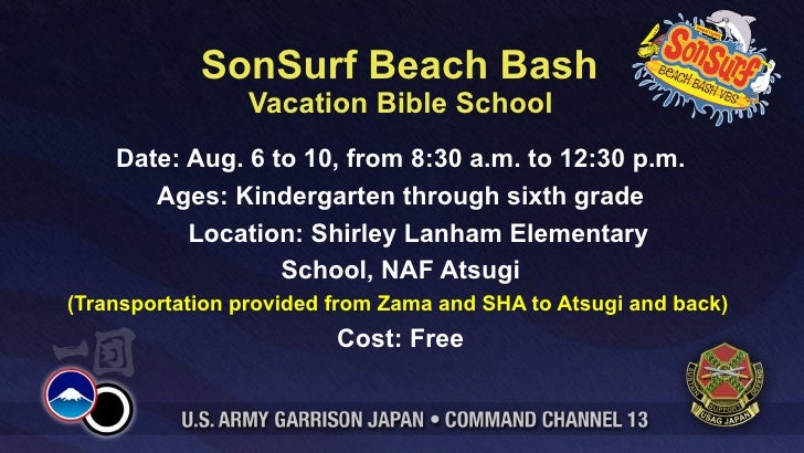 SonSurf Beach Bash                 Vacation Bible School    Date: Aug. 6 to 10, from 8:30 a.m. to 12:30 p.m.       Ages: K...