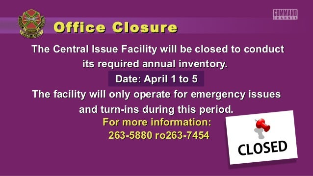 Of fice ClosureThe Central Issue Facility will be closed to conduct            its required annual inventory.             ...