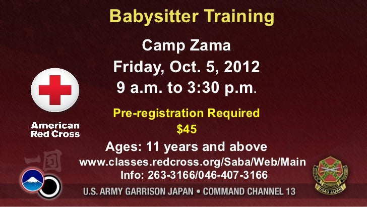 Babysitter Training         Camp Zama     Friday, Oct. 5, 2012     9 a.m. to 3:30 p.m.     Pre-registration Required      ...