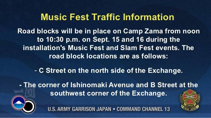 Music Fest Traffic InformationRoad blocks will be in place on Camp Zama from noon     to 10:30 p.m. on Sept. 15 and 16 dur...