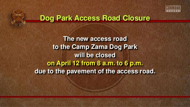 The new access road to the Camp Zama Dog Park will be closed on April 12 from 8 a.m. to 6 p.m. due to the pavement of the ...