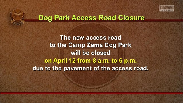 The new access roadThe new access road to the Camp Zama Dog Parkto the Camp Zama Dog Park will be closedwill be closed on ...