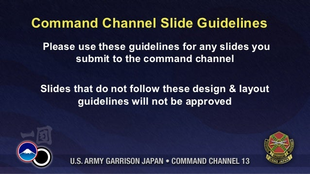 Command Channel Slide Guidelines Please use these guidelines for any slides you       submit to the command channel Slides...