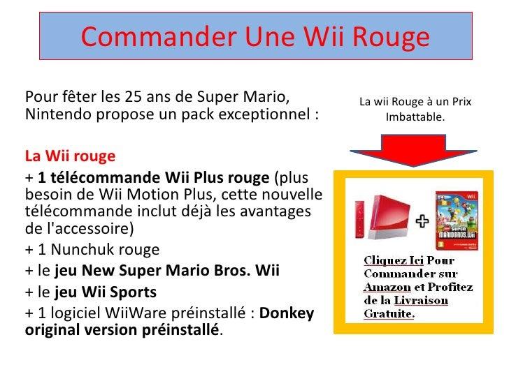 Commander UneWiiRouge<br />Pour fêter les 25 ans de Super Mario, Nintendo propose un pack exceptionnel : <br />La Wii roug...